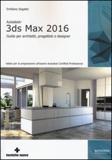 Autodesk 3ds max 2016 guida per architetti progettisti e for Programmi per designer