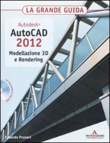 Autodesk. AutoCAD 2012. Modellazione 3D e Rendering. La grande guida. Con CD-ROM - Edoardo Pruneri   Ericsfund.org