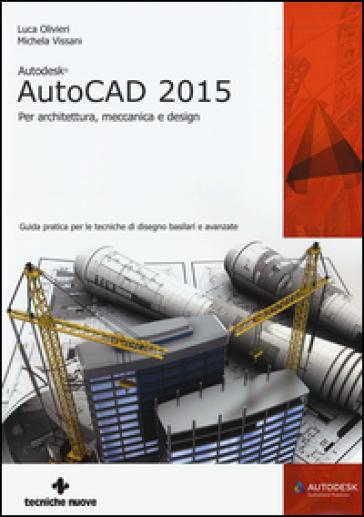 Autodesk AutoCad 2015. Per architettura, meccanica e design - Luca Olivieri | Thecosgala.com