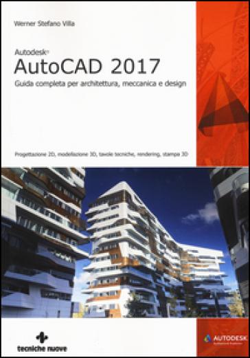 Autodesk AutoCad 2017. Guida completa per architettura, meccanica e design - Werner Stefano Villa | Ericsfund.org