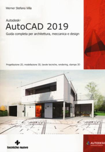 Autodesk AutoCad 2019. Guida completa per architettura, meccanica e design. Con espansione online - Werner Stefano Villa | Jonathanterrington.com
