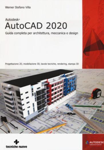 Autodesk® AutoCad 2020. Guida completa per architettura, meccanica e design - Werner Stefano Villa | Thecosgala.com