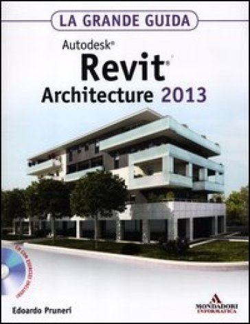 Autodesk Revit Architecture 2013. La grande guida. Con CD-ROM