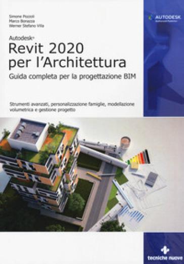 Autodesk Revit Architecture 2020. Guida completa per la progettazione BIM - Simone Pozzoli |