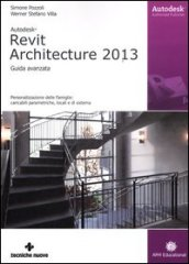 Autodesk Revit Architecture 2013. Guida avanzata