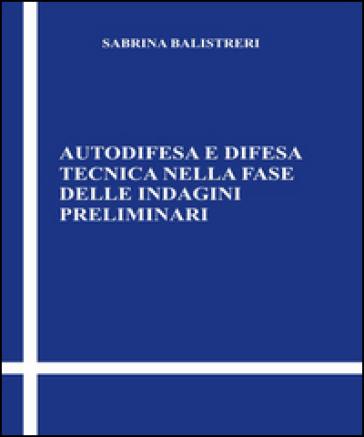 Autodifesa e difesa tecnica nella fase delle indagini preliminari - Sabrina Balistreri   Rochesterscifianimecon.com