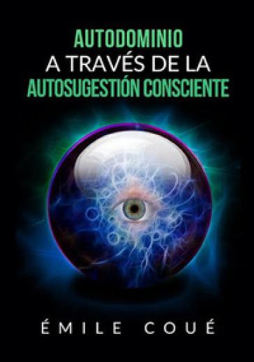 Autodominio a través de la autosugestion consciente - Émile Coué |