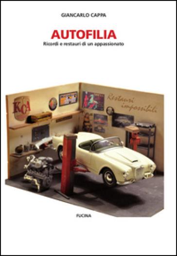 Autofilia. Ricordi e restauri di un appassionato - Giancarlo Cappa | Thecosgala.com