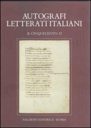 Autografi dei letterati italiani. Il Cinquecento. 2. - M. Motolese |