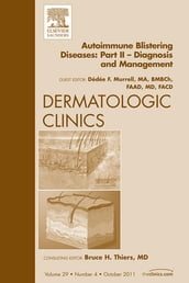 Autoimmune Blistering Diseases, Part II, An Issue of Dermatologic Clinics - E-Book