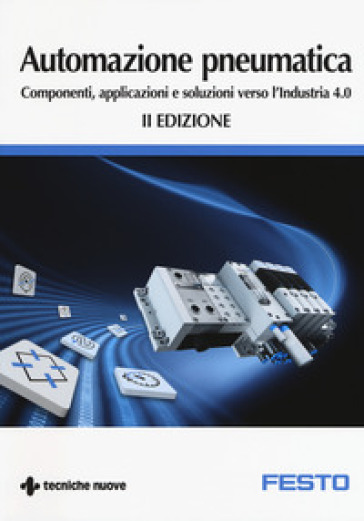 Automazione pneumatica. Componenti, applicazioni e soluzioni verso l'industria 4.0 - Massimiliano Eberini  