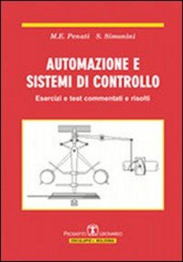 Automazione e sistemi di controllo. Esercizi e test commentati e risolti - Stefano Simonini | Thecosgala.com