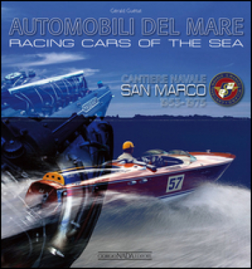 Automobili del mare-Racing cars of the seas. Cantiere navale San Marco (1953-1975) - Gérald Guétat | Thecosgala.com