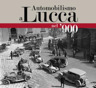 Automobilismo a Lucca nel '900