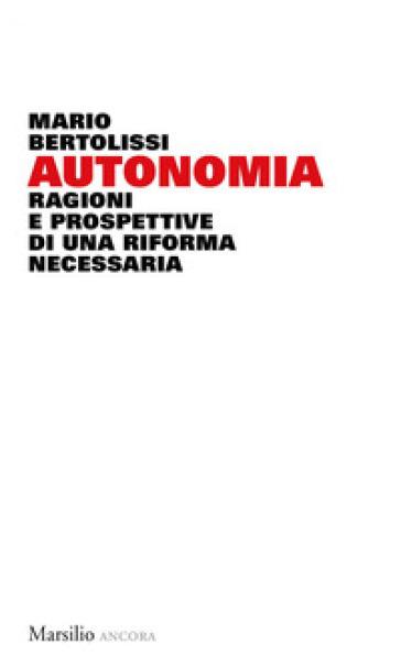 Autonomia. Ragioni e prospettive di una riforma necessaria - Mario Bertolissi |