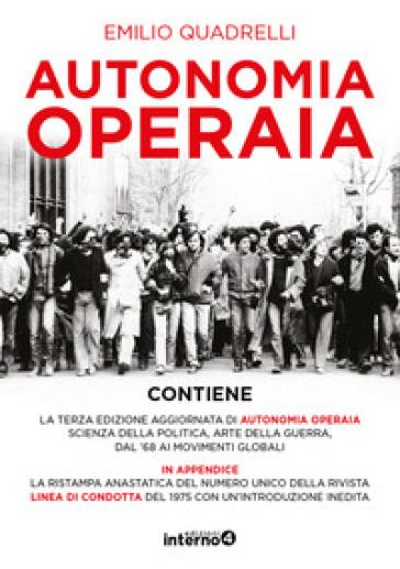 Autonomia operaia. Scienza della politica e arte della guerra dal '68 ai movimenti globali - Emilio Quadrelli | Thecosgala.com