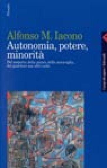 Autonomia, potere, minorità. Del sospetto, della paura, della meraviglia, del guardare con altri occhi - Alfonso Maria Iacono | Ericsfund.org