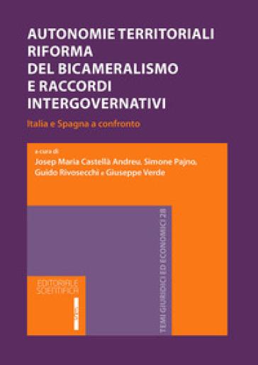 Autonomie territoriali. Riforma del bicameralismo e accordi intergovernativi. Italia e Spagna al confronto - J. M. Castellà Andreu |