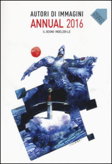 Autori di immagini. Annual 2016. Ediz. italiana e inglese