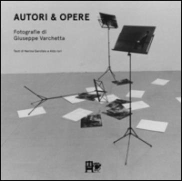 Autori & opere. Fotografie di Giuseppe Varchetta. Ediz. illustrata - Giuseppe Varchetta |