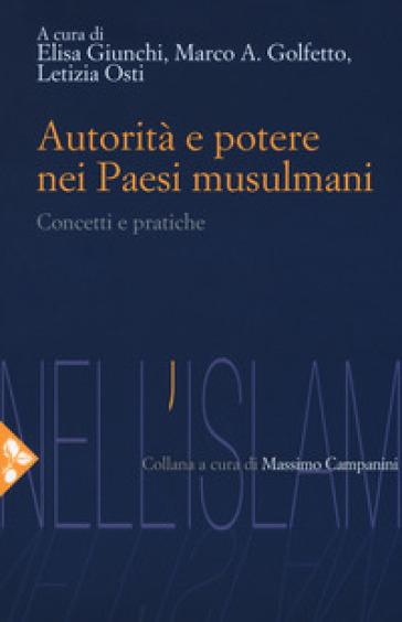 Autorità e potere nei Paesi musulmani. Concetti e pratiche - Elisa Giunchi |