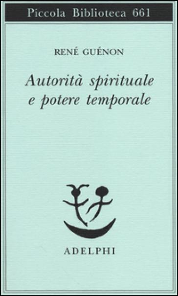 Autorità spirituale e potere temporale - René Guénon |