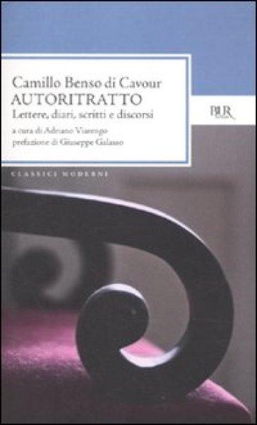 Autoritratto. Lettere, diari, scritti e discorsi - Camillo Cavour |