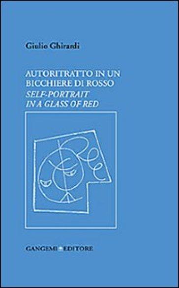 Autoritratto In Un Bicchiere Di Rosso Ediz Italiana E Inglese