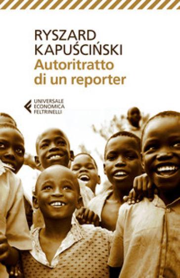 Autoritratto di un reporter - Ryszard Kapuscinski | Rochesterscifianimecon.com