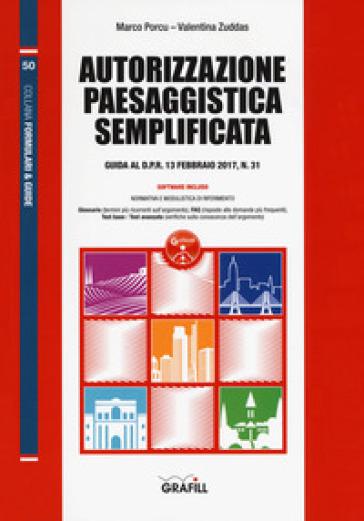 Autorizzazione paesaggistica semplificata. Guida al D.P.R. 13 febbraio 2017, n. 31. Con Contenuto digitale per download e accesso on line - Marco Porcu | Thecosgala.com