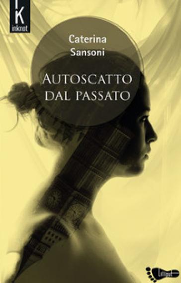 Autoscatto dal passato - Caterina Sansoni |