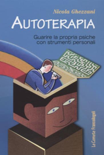 Autoterapia. Guarire la propria psiche con strumenti personali - Nicola Ghezzani  
