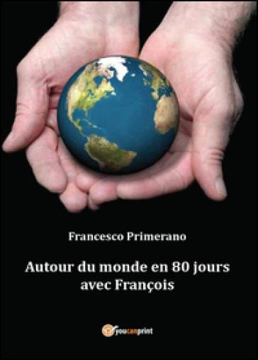 Autour du monde en 80 jours avec François - Francesco Primerano | Kritjur.org