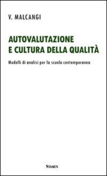 Autovalutazione e cultura della qualità. Modelli di analisi per la scuola contemporanea - Vincenza Malcangi |