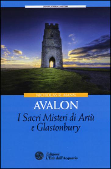 Avalon. I sacri misteri di Artù e Glastonbury - Nicholas R. Mann  