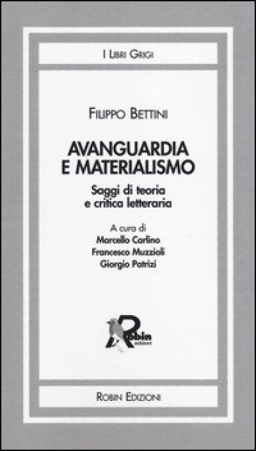 Avanguardia e materialismo. Saggi di teoria e critica letteraria - Filippo Bettini |