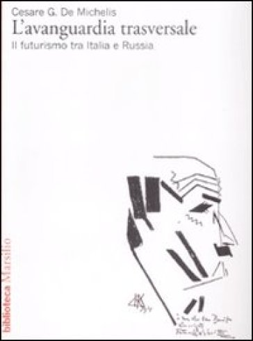 Avanguardia trasversale. Il futurismo in Italia e in Russia (L') - Cesare G. De Michelis |