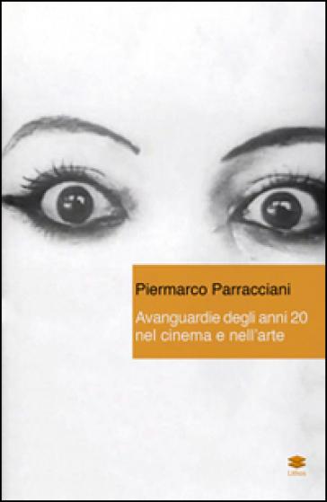 Avanguardie degli anni 20 nel cinema e nell'arte - Piermarco Parracciani | Jonathanterrington.com
