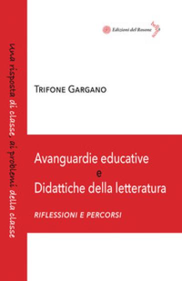 Avanguardie educative e didattiche della letteratura. Riflessioni e percorsi - Trifone Gargano   Thecosgala.com