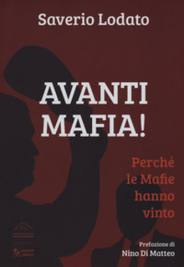 Avanti mafia! Perché le mafie hanno vinto - Saverio Lodato  