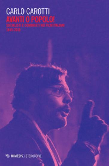 Avanti o popolo! Socialisti e comunisti nei film italiani 1945-2010 - Carlo Carotti | Thecosgala.com