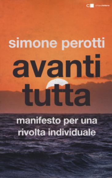 Avanti tutta. Manifesto per una rivolta individuale - Simone Perotti |