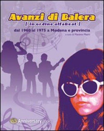 Avanzi di balera. [In ordine alfaBeat] dal 1960 al 1975 a Modena e provincia - Massimo Masini | Thecosgala.com