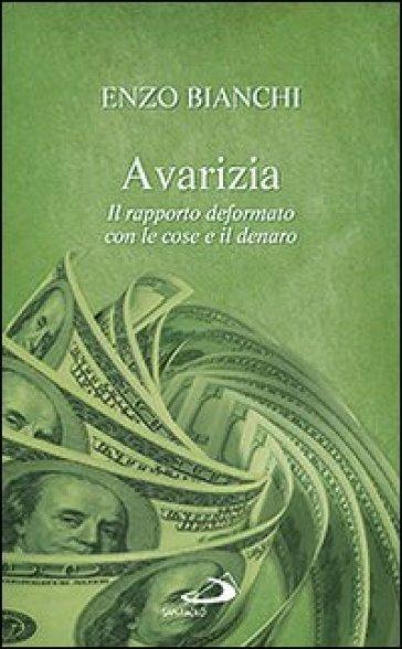 Avarizia. Il rapporto deformato con le cose e il denaro - Enzo Bianchi   Jonathanterrington.com