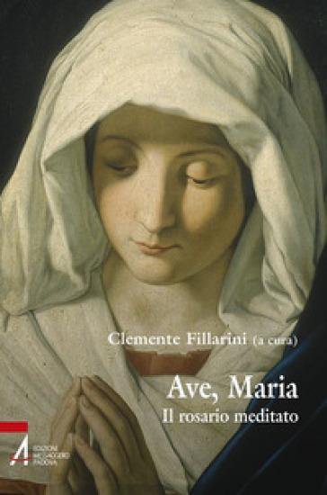 Ave Maria. Il rosario meditato - C. Fillarini  