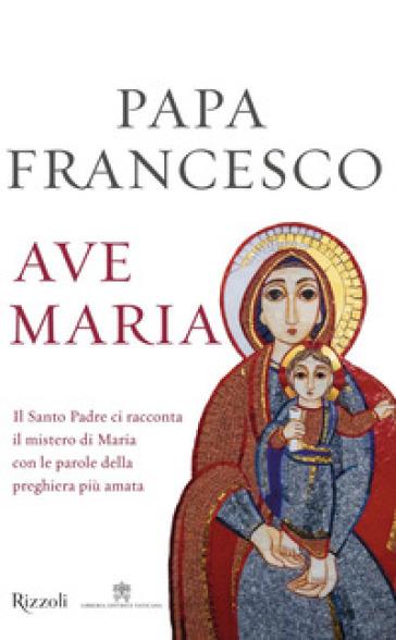 Ave Maria - Papa Francesco (Jorge Mario Bergoglio) |
