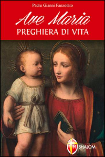 Ave Maria. Preghiera di vita - Gianni Fanzolato | Rochesterscifianimecon.com