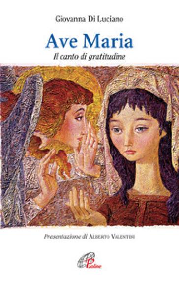Ave Maria. Il canto di gratitudine - Giovanna Di Luciano |