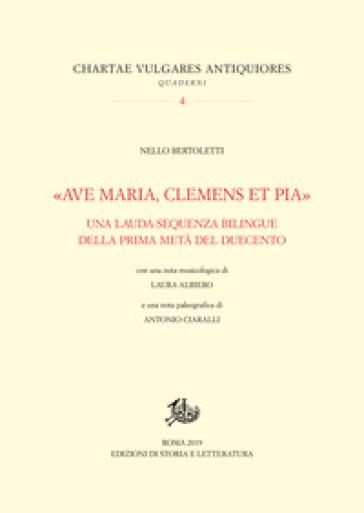 «Ave Maria, clemens et pia». Una lauda-sequenza bilingue della prima metà del Duecento - Nello Bertoletti |