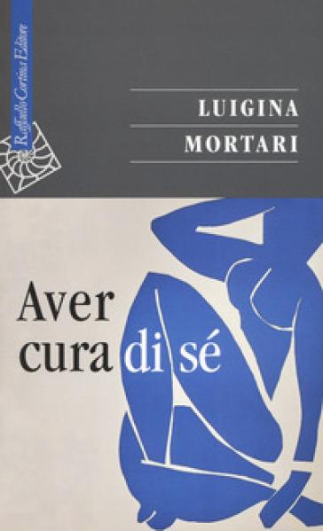 Aver cura di sé - Luigina Mortari |